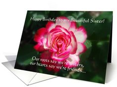 """Sister #Rose Happy Birthday card. """"Our roots say we're sisters, our hearts say we're friends.""""  http://www.greetingcarduniverse.com/sister-birthday-cards/general/sister-rose-birthday-432533?gcu=42967840600"""