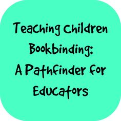 Teaching Children Bookbinding: A Pathfinder for Educators