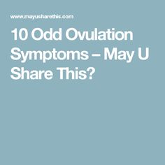 10 Odd Ovulation Symptoms – May U Share This?
