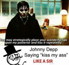 "Johnny Depp saying ""Kiss my ass"" like a sir."