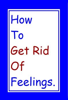 Do you ever wish you could just be done with feelings?  Just get rid of them? Today I'm going to tell you exactly how to do that. See more here https://www.youtube.com/watch?v=rxb5vdS3Xuw