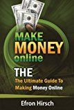 Make Money Online: The Ultimate Guide To Making Money Online (How To Make Money Online, Make Money Online Fast, Make Money Online 2016, Make Money Online Free) (Volume 1)