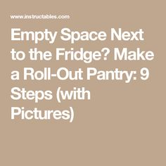 Empty Space Next to the Fridge?  Make a Roll-Out Pantry: 9 Steps (with Pictures)