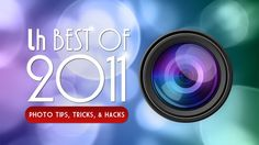 Most Popular Photography Tips, Tricks, and Hacks of 2011