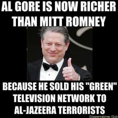 Now he can be remembered as the idiot who peddled global warming AND gave friends of terrorists an American broadcasting channel. What a patriot.  Incidentally, news of the sale came as somewhat of a shock to the network's employees. They thought Gore was committed to the green cause, like them. Nope... Not so committed, and not so nice. After all, you gotta look put for number one! Nice blindside, Al.