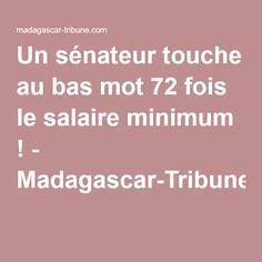Un sénateur touche au bas mot 72 fois le salaire minimum ! - Madagascar-Tribune.com