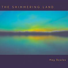 "### Meg Bowles 2013 release ""The Shimmering Land"""