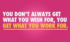 Work for it.
