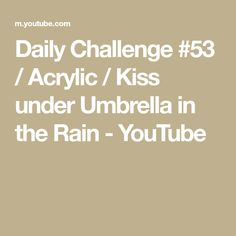 Daily Challenge / Acrylic / Kiss under Umbrella in the Rain Daily Challenges, Kiss, Rain, Water, Youtube, Painting, Color, Rain Fall, Gripe Water
