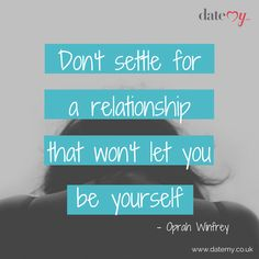 Dating Advice from Oprah Winfrey. Relationships & Dating, dating advice, break up,  tips, divorce, settle, relationship, oprah, love, love yourself, be yourself. dating, help find love, quotes