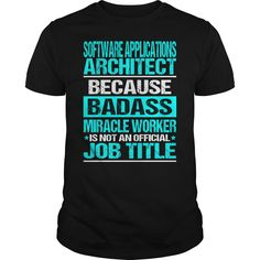 SOFTWARE APPLICATIONS ARCHITECT Because BADASS Miracle Worker Isn't An Official Job Title T-Shirts, Hoodies. BUY IT NOW ==► https://www.sunfrog.com/LifeStyle/SOFTWARE-APPLICATIONS-ARCHITECT-BADASS-Black-Guys.html?id=41382