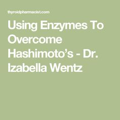 Using Enzymes To Overcome Hashimoto's - Dr. Izabella Wentz