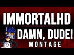 ImmortalHD | DAMN DUDE! Montage | Chapter 1