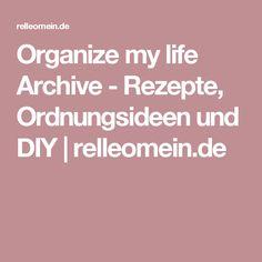 Organize my life Archive - Rezepte, Ordnungsideen und DIY | relleomein.de