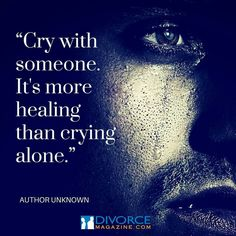 Cry with someone. It's more healing than crying alone.  Author Unknown  Follow @Divorce_Magazine  on Instagram . #divorcemagazine #divorcemag #divorcedmoms #thedivorceschool #divorceschool #divorce #separation #divorcedlife #divorcee #divorcedmom #divorceddad #divorces #divorcedlife #divorcecoach #divorcesupport #divorcelawyer #cry #crying #loneliness #sad
