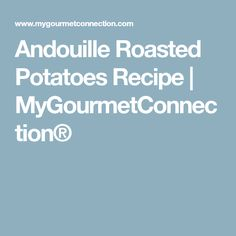 Andouille Roasted Potatoes Recipe | MyGourmetConnection®
