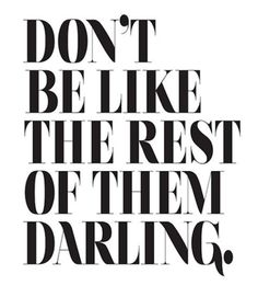 Don't be like the rest of them darling | Quote | Black and white | More on Fashionchick.nl