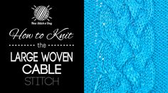 How to Knit the Large Woven Cable Stitch/The large woven cable stitch would be great for pillows, hats, and fingerless gloves!