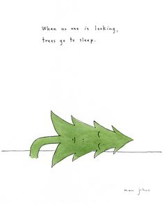 Marc Johns: when no one is looking, trees go to sleep)