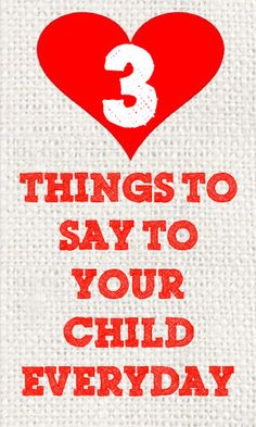 3 Things To Say To Your Child Everyday #parenting