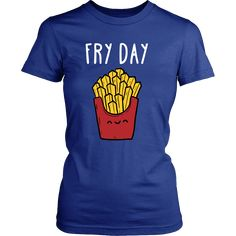 Fry Day Funny T Shirt will do the talking for you. Search for your new favorite Funny shirt from many great designs. Shop now! If you want different color, style or have idea for design contact us we