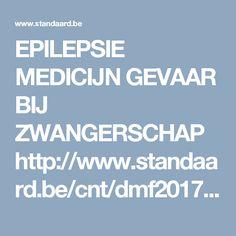 EPILEPSIE MEDICIJN  GEVAAR BIJ ZWANGERSCHAP  http://www.standaard.be/cnt/dmf20170101_02653995