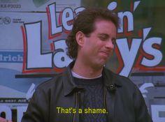 That's a shame. #Seinfeld