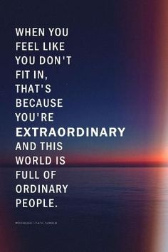 We can all be, extraordinary. Just our conditioning has us stick with ordinary. Design time so little extra to begins.