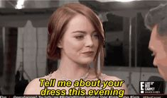 Emma Stone answered this question very matter of factly.   The 19 Most Important Moments From The 2017 Golden Globes