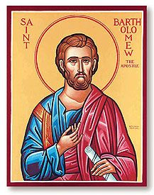 Feast of St. Bartholomew; Christian Religious Observance; August 24; One of the 12 Apostles; reputedly preached in India and Greater Armenia.