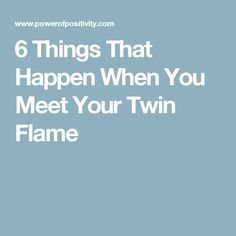6 Things That Happen When You Meet Your Twin Flame ♡