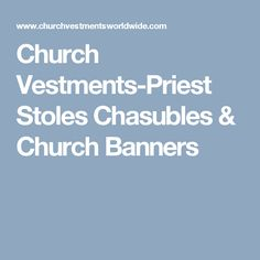 Church Vestments-Priest Stoles Chasubles & Church Banners