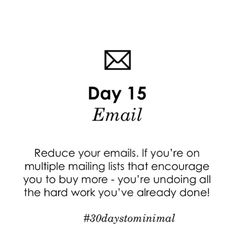 Day 15 of #30daystominimal: email! Digital clutter is just as distracting as physical clutter. I like to sit down & go through my inbox all at once, deleting & unsubscribing as I work my way through. Any tips on what works for you?
