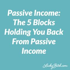 Passive Income: The 5 Blocks Holding You Back From Passive Income (Hint: They're all in your head!)