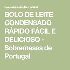 BOLO DE LEITE CONDENSADO RÁPIDO FÁCIL E DELICIOSO - Sobremesas de Portugal Condensed Milk Cake, Self Rising Flour, Cook, Recipes, Food, Beverages