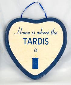 Home Is Where The TARDIS Is -- Doctor Who Themed Wall Plaque.