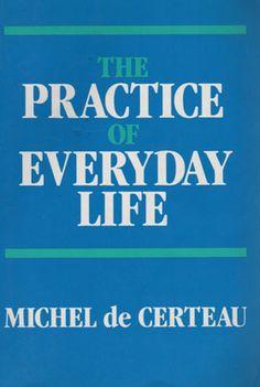 The Practice of Everyday Life, Michel de Certeu