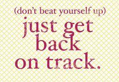 Just get back on track.