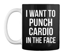 I Want To  Punch Cardio In The Face Black Mug Front