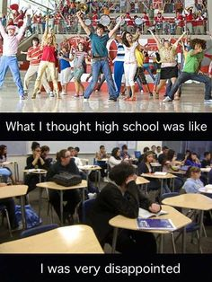 This is so true I keep expecting everyone to break out in song one day in lunch. It has not happened yet...