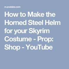 How to Make the Horned Steel Helm for your Skyrim Costume - Prop: Shop - YouTube