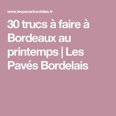 30 trucs à faire à Bordeaux au printemps   Les Pavés Bordelais