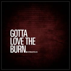 """""""Gotta love the burn."""" The burn. That intense muscle burn. Love it! www.gymquotes.co #gymquotes"""