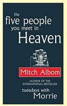 Five People you Meet in Heaven by Mitch Albom ****  A novel that explores the unexpected connections of our lives, and the idea that heaven is more than a place; it's an answer.