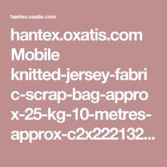 hantex.oxatis.com Mobile knitted-jersey-fabric-scrap-bag-approx-25-kg-10-metres-approx-c2x22213218