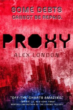 Proxy, Alex London | 15 Books You Should Be Fangirling About Right Now <<Shout out to this list for introducing me to Proxy! YOU RUINED MY LIFE!!! :)
