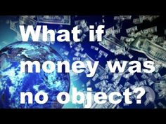 What if money was no object? ~ alan watts