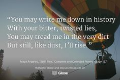 "Maya Angelou, ""Still I Rise"", Complete and Collected Poems Best Quotes From Books, Book Quotes, Still I Rise, Good Readers, Maya Angelou, Any Book, Our Life"
