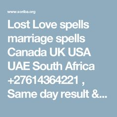 Lost Love spells  marriage spells Canada UK USA UAE South Africa +27614364221 , Same day result  // Soriba's Web and Services.