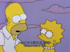 """""""I used to believe in things when I was a kid"""" — Homer Simpson to Lisa Simpson, The Simpsons The Simpsons, Simpsons Quotes, Cartoon Quotes, Simpsons Funny, Mood Quotes, Happy Quotes, Quotes Motivation, Simpson Tumblr, Los Simsons"""